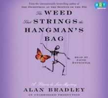 The Weed That Strings the Hangman's Bag: A Flavia de Luce Mystery - Alan Bradley,Jayne Entwistle
