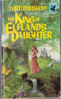 The King of Elfland's Daughter - Lord Dunsany, Lin Carter