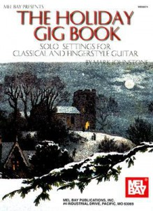 The Holiday Gig Book: Solo Settings for Classical and Fingerstyle Guitar - Mark Johnstone