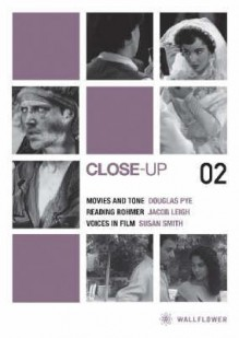 Close-Up 02: Movies and Tone / Reading Rohmer / Voices in Film - Cora Kaplan, Jacob Leigh, John Gibbs, Doug Pye