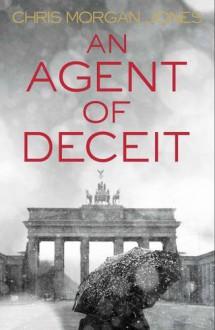 An Agent of Deceit - Chris Morgan Jones