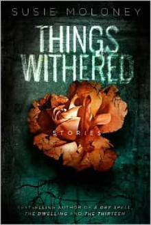 Things Withered - Susie Moloney