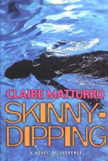 Skinny-dipping: A Novel of Suspense - Claire Matturro