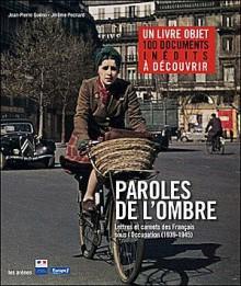Paroles de l'ombre: lettres et carnets des Français sous l'Occupation, 1939-1945 - Jean-Pierre Guéno, Jérôme Pecnard