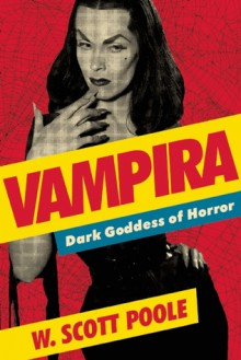 Vampira: Dark Goddess of Horror - W. Scott Poole