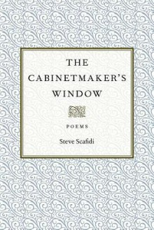 The Cabinetmaker's Window: Poems - Steve Scafidi