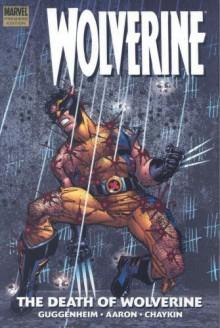Wolverine: The Death of Wolverine - Marc Guggenheim, Howard Chaykin, Jason Aaron