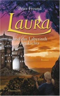 Laura und das Labyrinth des Lichts - Peter Freund