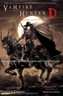 Vampire Hunter D Volume 06: Pilgrimage of the Sacred and the Profane - Hideyuki Kikuchi, Yoshitaka Amano