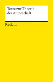 Texte Zur Theorie Der Autorschaft - Fotis Jannidis, Gerhard Lauer, Matias Martinez, Sabine Winko