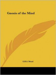 Gnosis of the Mind - G.R.S. Mead