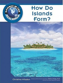 How Do Islands Form? - Christina Wilsdon, Debra Voege, Science Museum Staff