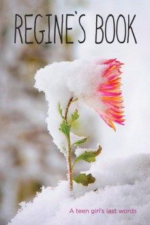 Regine's Book: A Teen Girl's Last Words - Regine Stokke, Henriette Larsen
