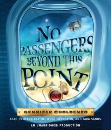 No Passengers Beyond This Point - Gennifer Choldenko, Becca Battoe, Jesse Bernstein, Tara Sands
