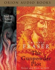 The Gunpowder Plot: Terror And Faith In 1605 - Antonia Fraser