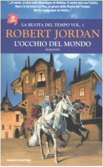 L'occhio del mondo (La Ruota del Tempo, #1) - Robert Jordan, Gaetano Luigi Staffilano