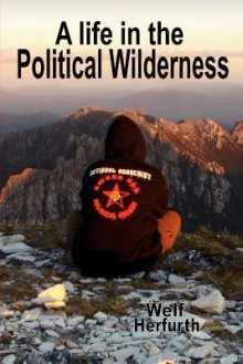 A Life in the Political Wilderness - Welf Herfurth, Tomislav Sunic, Troy Southgate, Tim Johnstone