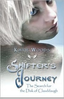 Shifter's Journey: The Search for the Disk of Clauddaugh - Katie Woods