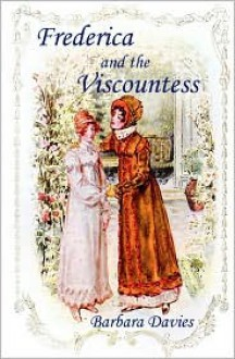 Frederica and the Viscountess - Barbara Davies
