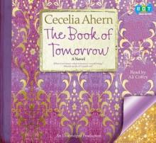 The Book of Tomorrow: A Novel - Cecelia Ahern, Ali Coffey