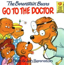 The Berenstain Bears Go to the Doctor - Stan Berenstain, Jan Berenstain