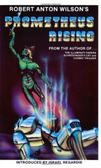 Prometheus Rising - Robert Anton Wilson, Israel Regardie