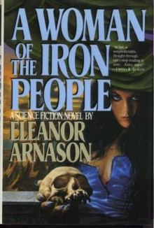 A Woman of the Iron People - Eleanor Arnason