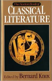 The Norton Book of Classical Literature - Bernard Knox