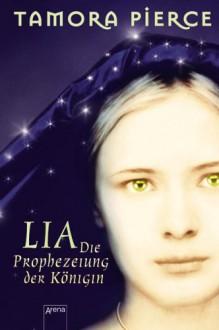 Die Prophezeiung Der Königin (Lia, #1) - Tamora Pierce, Angelika Eisold-Viebig