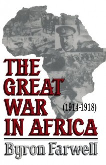 The Great War in Africa: 1914-1918 - Byron Farwell