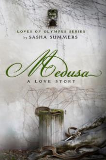 Medusa, A Love Story (The Loves of Olympus) - Sasha Summers