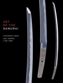 Art of the Samurai: Japanese Arms and Armor, 1156-1868 - Morihiro Ogawa