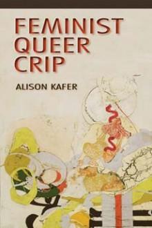 Feminist, Queer, Crip - Alison Kafer
