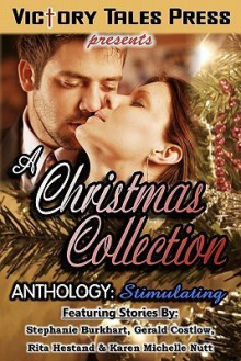 A Christmas Collection Anthology: Stimulating - Stephanie Burkhart, Gerald Costlow, Rita Hestand, Karen Michelle Nutt