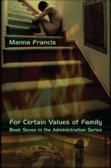 For Certain Values of Family (The Administration #7) - Manna Francis