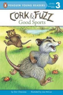 Cork and Fuzz: Good Sports - Dori Chaconas, Lisa McCue