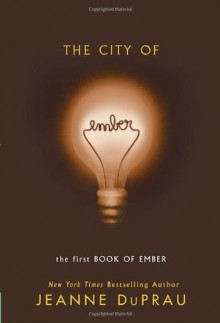 The City of Ember: The First Book of Ember - Jeanne DuPrau