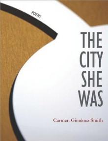 The City She Was - Carmen Giminez Smith