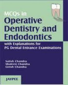 MCQ In Operative Dentistry And Endodontics With Explanations - Satish Chandra, Shaleen Chandra, Girish Chandra