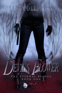The Devil's Flower (Eternal Beings #1) - Lisa Collicutt