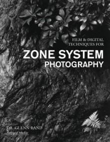 Film & Digital Techniques for Zone System Photography - Glenn Rand