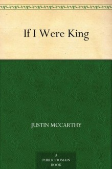 If I Were King - Justin McCarthy