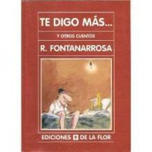 Te digo más... y otros cuentos - Roberto Fontanarrosa