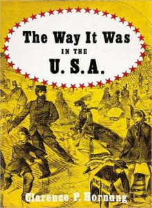 The Way It Was in the U.S.A.: A Pictorial Panorama of America, 1850 to 1890 - Clarence P. Hornung