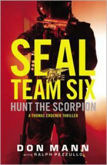 Hunt the Scorpion: A SEAL Team Six Novel - Don Mann,Ralph Pezzullo