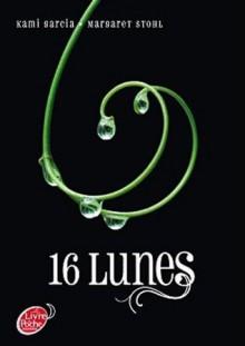 16 lunes (Chroniques des enchanteurs, #1) - Luc Rigoureau, Kami Garcia, Margaret Stohl