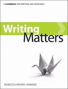 Writing Matters: A Handbook for Writing and Research - Rebecca Moore Howard