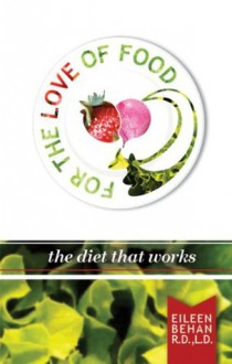 For the Love of Food - the diet that works - Eileen Behan