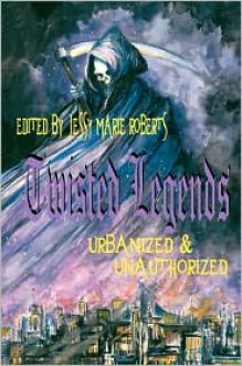 Twisted Legends: Urbanized & Unauthorized - Anthony Giangregorio, Michael A. Kechula, Jessy Marie Roberts, Liz Clift, Chris Bartholomew, Jessica A. Weiss, Kevin Brown, S.E. Cox, Brian M. Sammons, Michael Penncavage, Charles G. West, Bill Ward, Christopher Jacobsmeyer, J. Troy Seate, Laura Eno, Jessica Brown