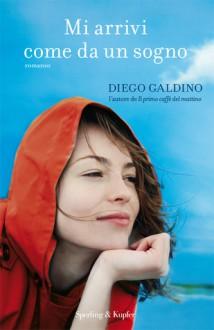 Mi arrivi come da un sogno - Diego Galdino